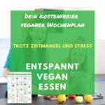 Veganer Wochenplan: Schnell, einfach & unkompliziert vegan essen